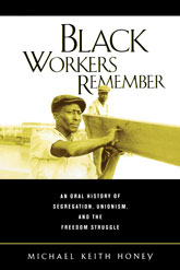 Black Workers Remember: An Oral History of Segregation, Unionism, and the Freedom Struggle