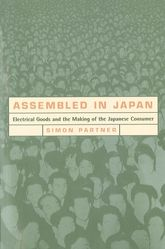 Assembled in Japan: Electrical Goods and the Making of the Japanese Consumer