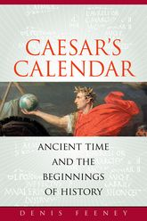 Caesar's CalendarAncient Time and the Beginnings of History