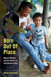 Born Out of PlaceMigrant Mothers and the Politics of International Labor