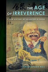 Age of IrreverenceA New History of Laughter in China