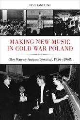 Making New Music in Cold War PolandThe Warsaw Autumn Festival, 1956-1968