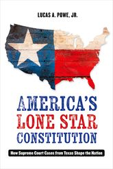 America's Lone Star ConstitutionHow Supreme Court Cases from Texas Shape the Nation